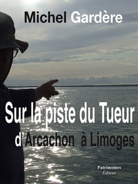 Michel Gardère - Sur la piste du tueur d'Arcachon à Limoges.