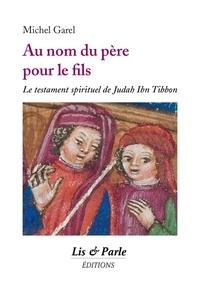 Michel Garel - Au nom du père pour le fils - Le testament spirituel de Judah Ibn Tibbon.