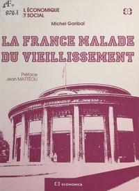 Michel Garibal et Jean Mattéoli - La France malade du vieillissement.