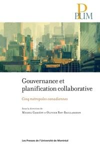 Michel Gariépy et Olivier Roy-Baillargeon - Gouvernance et planification collaborative - Cinq métropoles canadiennes.