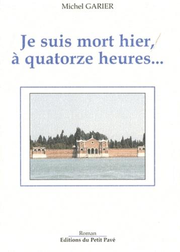 Michel Garier - Je suis mort hier, à quatorze heures....