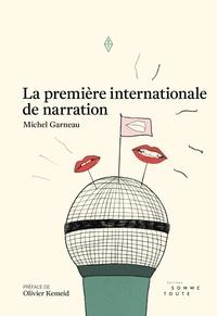 Michel Garneau - La première internationale de narration.