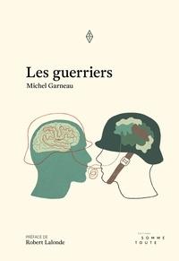 Michel Garneau - Les guerriers.
