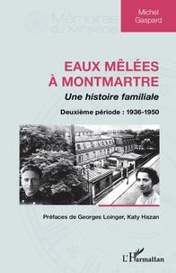 Alixetmika.fr Eaux mêlées à Montmartre, une histoire familiale - Deuxième période : 1936-1950 Image