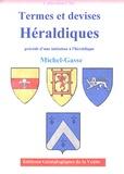 Michel-Gasse - Termes et devises héraldiques - Précédé d'une initiation à l'héraldique.