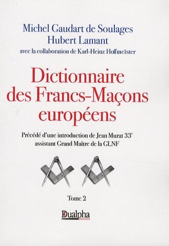 Michel Gaudart de Soulages et Hubert Lamant - Dictionnaire des Francs-Maçons européens - Tome 2.