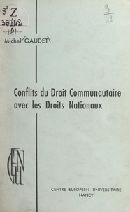 Michel Gaudet et  Centre européen universitaire - Conflits du Droit communautaire avec les Droits nationaux.