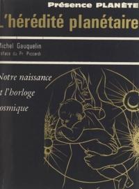 Michel Gauquelin et Pierre-Yves Trémois - L'hérédité planétaire - Notre naissance et l'horloge cosmique.