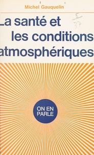 Michel Gauquelin et Jean-Claude Ibert - La santé et les conditions atmosphériques - La biométéorologie.
