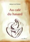 Michel Gauthier - Au café du hasard.