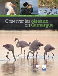Michel Gauthier-Clerc et Yves Kayser - Observer les oiseaux en Camargue.