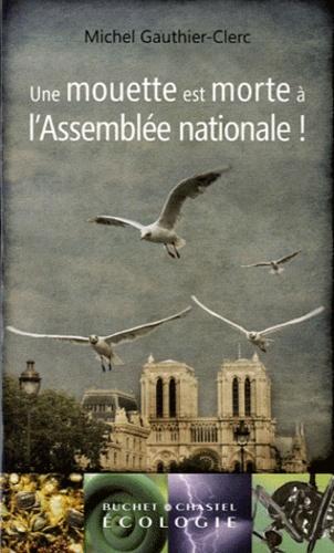 Michel Gauthier-Clerc - Une mouette est morte à l'Assemblée nationale !.