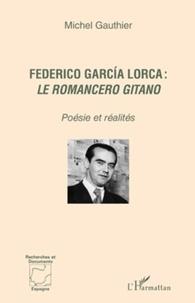 Michel Gauthier - Federico Garcia Lorca : le Romancero gitano - Poésie et réalités.