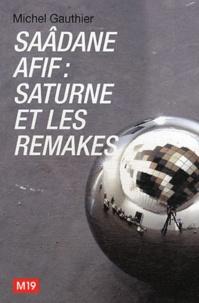 Michel Gauthier - Saâdane Afif : Saturne et les remakes.