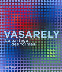 Michel Gauthier et Arnauld Pierre - Vasarely - Le partage des formes.