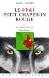 Michel Gautier - Le vrai petit chaperon rouge et autres contes - Edition bilingue français-poitevin-saintongeais.