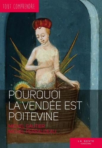 Michel Gautier et Michel Perraudeau - Pourquoi la Vendée est poitevine.