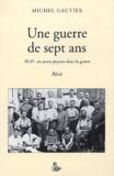Michel Gautier - Une guerre de sept ans - 38-45 : Un jeune paysan dans la guerre.
