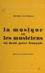 Michel Gautreau et Gérard Cornu - La musique et les musiciens en droit privé français contemporain.
