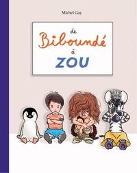 Michel Gay - De biboundé à Zou - Biboundé ; Papa vroum ; Cromignon ; La provision de bisous de Zou.