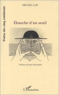 Michel Gay - Ebauche d'un seuil.
