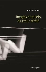Michel Gay - Images et reliefs du coeur arrêté.