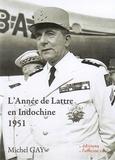Michel Gay - L'Année de Lattre en Indochine (1951).
