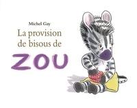 Michel Gay - Zou  : La provision de bisous de Zou.