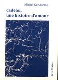 Michel Gendarme - Cadeau, une histoire d'amour.