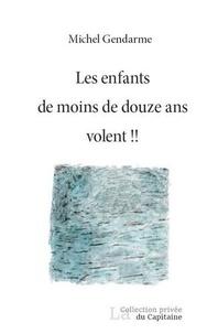 Michel Gendarme - Les enfants de moins de douze ans volent !!.