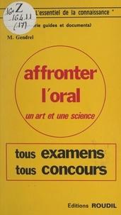 Michel Gendrel - Affronter l'oral : un art et une science - Tous examens et concours.