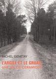 Michel Genetay - L'argile et le gruau, une vie de céramique.