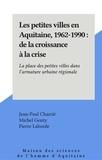 Michel Genty et Pierre Laborde - Les petites villes en Aquitaine, 1962-1990. - De la croissance à la crise : la place des petites villes dans l'armature urbaine régionale.