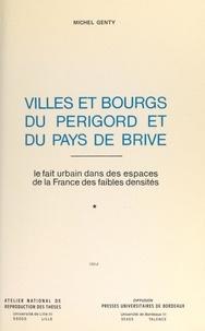 Michel Genty - Villes et bourgs du Périgord et du Pays de Brive : le fait urbain dans les espaces de la France des faibles densités (1) - Thèse présentée devant l'Université de Bordeaux III, le 30 mai 1980.