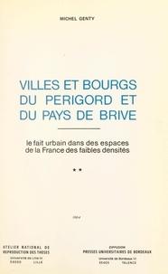 Michel Genty et  Collectif - Villes et bourgs du Périgord et du Pays de Brive : le fait urbain dans les espaces de la France des faibles densités (2) - Thèse présentée devant l'Université de Bordeaux III, le 30 mai 1980.