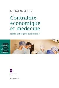 Michel Geoffroy - Contrainte économique et médecine - Quelle justice pour quels soins ?.
