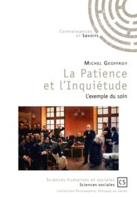 Michel Geoffroy - La patience et l'inquiétude - L'exemple du soin.