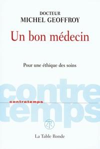 Michel Geoffroy - Un bon médecin - Pour une éthique des soins.