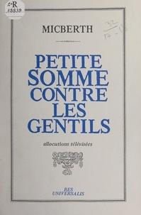 Michel-Georges Micberth - Petite somme contre les gentils - Allocutions télévisées.