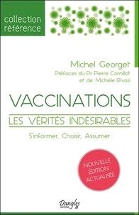 Michel Georget - Vaccinations, les vérités indésirables - S'informer, choisir, assumer.