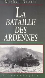 Michel Géoris - La bataille des Ardennes.
