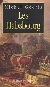 Michel Géoris - Les Habsbourg.