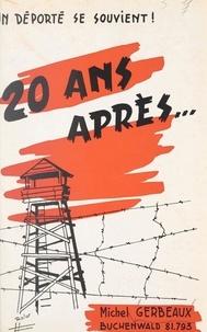 Michel Gerbeaux et C. Boularand - 20 ans après... - Un déporté se souvient !.