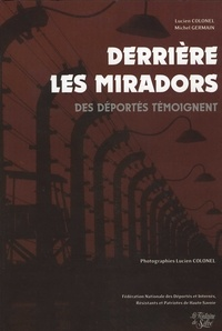 Michel Germain et Lucien Colonel - Derrière les miradors - Des déportés témoignent.