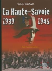 Michel Germain - La Haute-Savoie 1939-1945 - Une histoire unique.