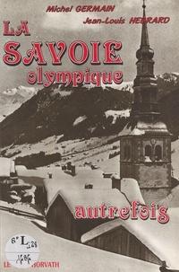 Michel Germain et Jean-Louis Hébrard - La Savoie olympique autrefois.