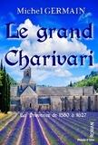Michel Germain - Le grand Charivari - La Provence de 1580 à 1627.