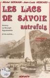 Michel Germain et Jean-Louis Hébrard - Les lacs de Savoie autrefois : Annecy, Le Bourget, Aiguebelette et les autres....