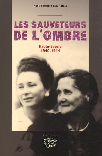 Michel Germain - Les sauveteurs de l'ombre - Ils ont sauvé des Juifs (Haute-Savoie 1940-1944).