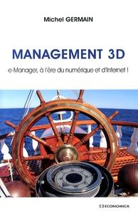 Michel Germain - Management 3D - e-Manager, à l'ère du numérique et d'Internet !.